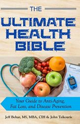The Ultimate Health Bible: Your Guide to Anti-Aging, Fat Loss, and Disease Prevention