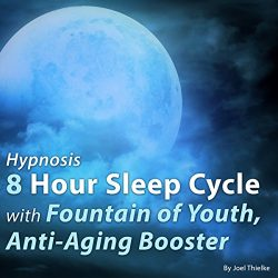 Hypnosis 8 Hour Sleep Cycle with Fountain of Youth, Anti-Aging Booster: The Sleep Learning System