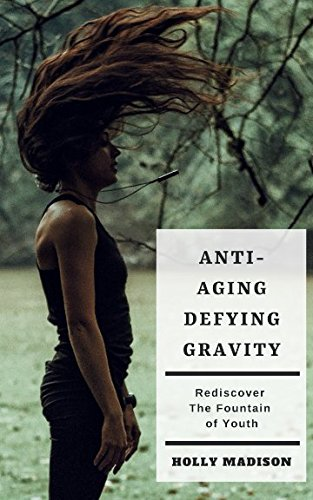 Anti-Aging: Defying Gravity: Rediscover The Fountain Of Youth: Skin Hacks & Beauty Tips To Age Gracefully