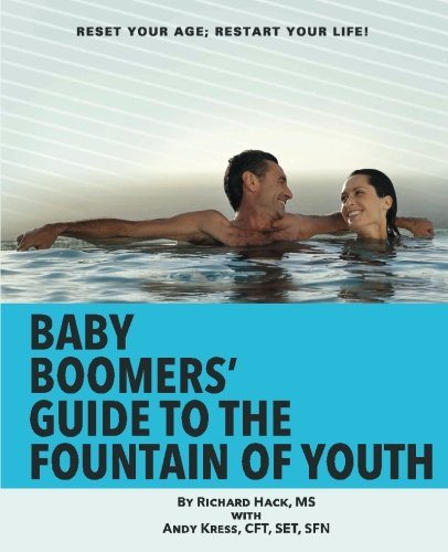 Baby Boomers' Guide to the Fountain of Youth: Reset Your Age; Restart Your Life!