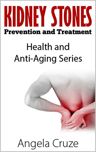 Kidney Stones – Prevention and Treatment: Heath and Anti-Aging Series (Health and Anti-Aging Book 1)
