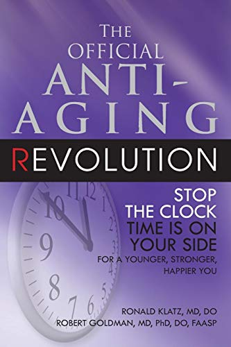 The Official Anti-Aging Revolution: Stop the Clock, Time is on Your Side for a Younger, Stronger, Happier You