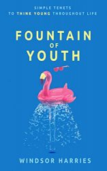Fountain of Youth: Simple Tenets to Think Young Throughout Life