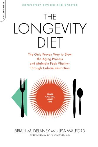The Longevity Diet: The Only Proven Way to Slow the Aging Process and Maintain Peak Vitality Through Caloric Restriction