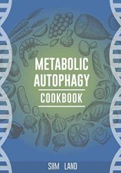 Metabolic Autophagy Cookbook: Eat Foods That Boost Autophagy, Balance mTOR for Longevity, and Build Muscle (Metabolic Autophagy Diet)