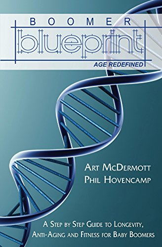 Boomer Blueprint: A Step-by-Step Guide to Longevity, Anti-Aging and Fitness for Baby Boomers