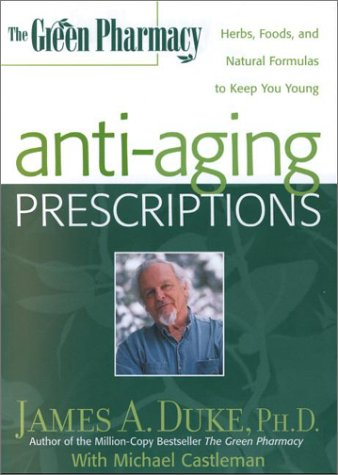 The Green Pharmacy Anti-Aging Prescriptions: Herbs, Foods, and Natural Formulas to Keep You Young