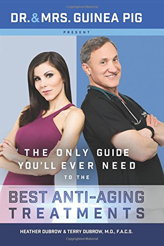 Dr. and Mrs. Guinea Pig Present The Only Guide You'll Ever Need to the Best Anti-Aging Treatments