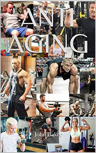 ANTI AGING: How to use diet and fitness to live longer, look younger and reverse your body age back