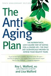 The Anti-Aging Plan: The Nutrient-Rich, Low-Calorie Way of Eating for a Longer Life–The Only Diet Scientifically Proven to Extend Your Healthy Years