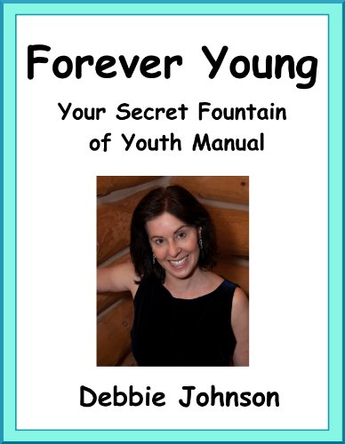 Forever Young; Your Secret Fountain of Youth Manual