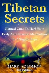 Tibetan Secrets: Natural Cure To Heal Your Body And Increase Metabolism In 5 Simple Steps