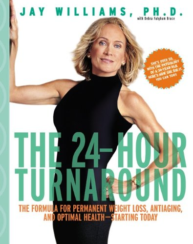The 24-Hour Turnaround: The Formula for Permanent Weight Loss, Antiaging, and Optimal Health–Starting Today