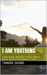 I AM YOUTHING: A Presentation: About the 5 Tibetan Rights & Ancient Secret of the Fountain of Youth