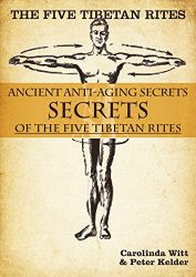 The Five Tibetan Rites: Ancient Anti-Aging Secrets of the Five Tibetan Rites