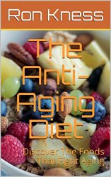 The Anti-Aging Diet: Discover The Foods That Fight Aging