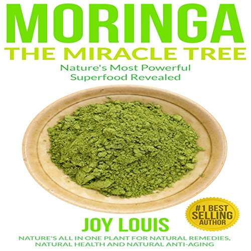 Moringa: The Miracle Tree – Nature's Most Powerful Superfood Revealed: Nature's All-in-One Plant for Natural Remedies, Natural Health, and Natural Anti-Aging