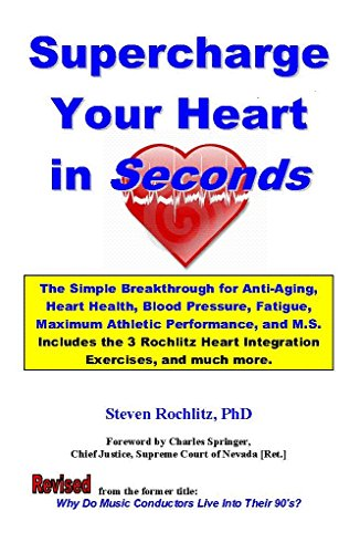 Supercharge Your Heart In Seconds: The Simple Rochlitz Breakthrough for Anti-Aging, Heart Health, Blood Pressure, Fatigue, Maximum Athletic Performance, and M.S.
