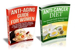 Anti-aging and Anti-cancer Guide Box Set: Discover 10 Super Foods That Are Surprisingly Useful In Slowing Down Your Aging Process & The Ultimate Guide … Anti aging secrets, Anti cancer diet)