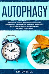 Autophagy: The Complete Guide to Start Intermittent Fasting and Ketogenic Diet. Lose Weight and Understand the Metabolic Autophagy to Activate the Anti-Aging Process and Reduce Inflammations.