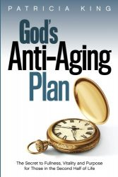 God's Anti-Aging Plan: The Secret to Fullness, Vitality and Purpose in the Second Half of Life