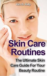 Skin Care: Skin Care Routines: The Ultimate Skin Care Guide For Your Beauty Routine (Skin care secrets, Skin care tips, Skin care products)