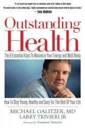 Outstanding Health: The 6 Essential Keys To Maximize Your Energy and Well Being – How To Stay Young, Healthy and Sexy For the Rest of Your Life