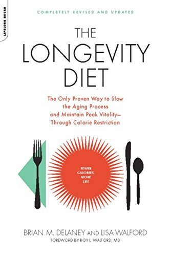 The Longevity Diet: The Only Proven Way to Slow the Aging Process and Maintain Peak Vitality–Through Calorie Restrictio