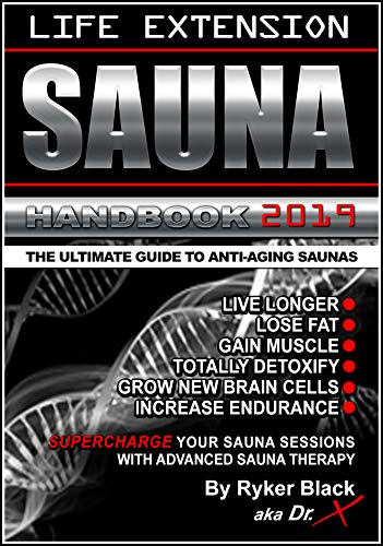 Life Extension Sauna Handbook: The Ultimate Guide To Anti-Aging Saunas: Live Longer, Lose Fat, Gain Muscle, Totally Detox, Grow New Brain Cells, Increase Endurance