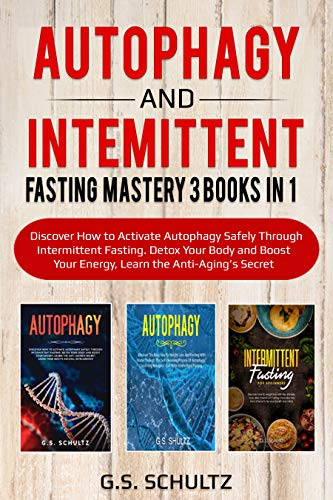 AUTOPAHGY and INTERMITTENT FASTING  MASTERY : 3 BOOKS IN 1 Discover How to Activate Autophagy Safely Through Intermittent Fasting. Detox Your Body and … Your Energy, learn the Anti-Aging's secrets
