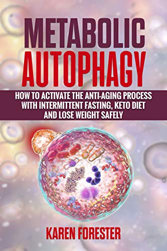 Metabolic Autophagy: How to Activate the Anti-Aging Process with Intermittent Fasting, Keto Diet and Lose Weight Safely
