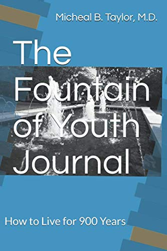 The Fountain of Youth Journal: How to Live for 900 Years