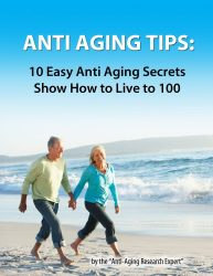Anti Aging Tips: 10 Anti Aging Secrets Show How To Live To 100 (Anti Aging Tips For Everyone Book 1)
