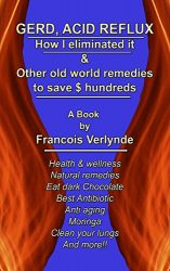 GERD. Acid reflux How I eliminated it & old world remedies to save you $ hundreds: Anti aging,Health & Wellness, Moringa, chocolate, honey, lungs, immune system,