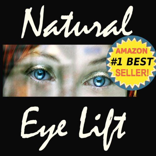 Natural Eyelift – Natural Eye Lift How to Lift, Tighten Upper Lids & Reduce Puffy Under Eyes (Anti-Aging Natural Facelift Book 2)