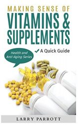 Making Sense of  Vitamins & Supplements: A Quick Guide (Health and Anti-Aging Series)