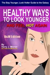 The Stay Younger, Look Hotter Guide To The Galaxy B&W Edition For Anti-Aging Beauty Secrets & Tips: Healthy Ways For Middle-Aged Women To Look Younger And Feel Hot Again