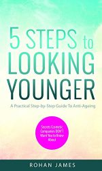 5 Steps to Looking Younger: A Practical Step by Step Guide to Anti-Aging