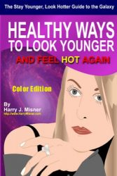 The Stay Younger, Look Hotter Guide To The Galaxy – Color Edition For Health, Mind & Body: Healthy Ways For Middle-Aged Women To Look Younger And Feel Hot Again