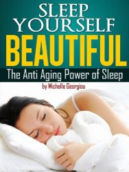 Sleep Yourself Beautiful – The Anti Aging Power Of Sleep. (Health, Fitness, and Lifestyle Solutions For Women)