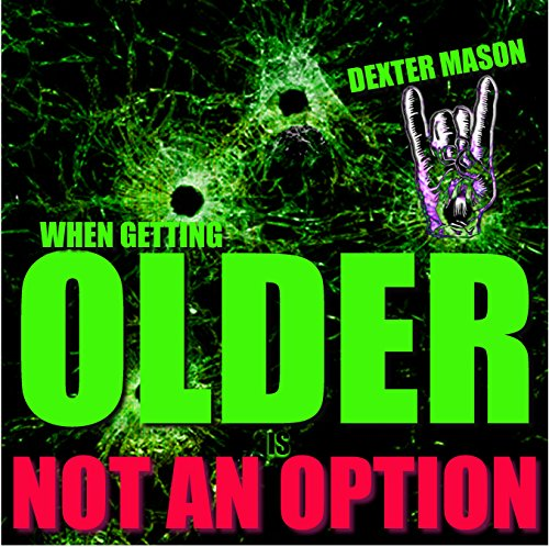 WHEN GETTING OLDER IS NOT AN OPTION –  (Short Reads Book 3)