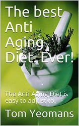 The Best Anti Aging Diet. Ever!: The Anti Aging Diet That Is easy and Free. (antiaging Book 1)