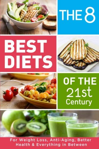 The 8 Best Diets of the 21st Century: For Weight Loss, Anti-Aging, Better Health & Everything in Between. Find what works for You(Mediterranean, Keto, DASH, Alkaline, Intermittent Fasting & much more)
