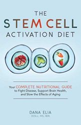 The Stem Cell Activation Diet: Your Complete Nutritional Guide to Fight Disease, Support Brain Health, and Slow the Effects of Aging