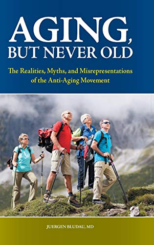 Aging, But Never Old: The Realities, Myths, and Misrepresentations of the Anti-Aging Movement (Praeger Series on Contemporary Health & Living)