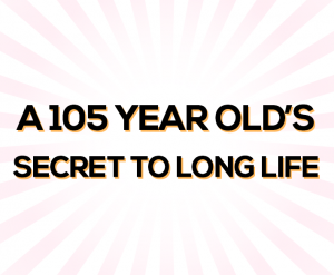 secret to longlife 300x247 - Secret to Long Life