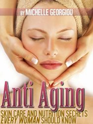 Anti Aging Skin Care and Nutrition Secrets Every Woman Should Know (Health, Fitness, and Lifestyle Solutions For Women)