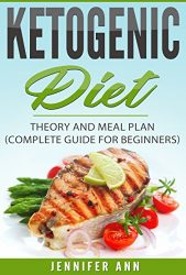 Ketogenic Diet : Theory and Meal Plan (Complete Guide for Beginners) (Weight Loss, Low-Carb, High-Fat Diet, Anti-Aging Diet)