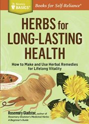 Herbs for Long-Lasting Health: How to Make and Use Herbal Remedies for Lifelong Vitality (Storey Basics)