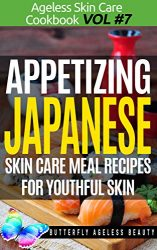 Appetizing Japanese Cook Book Skin Care Recipes For Youthful Skin: The Japanese Cookbook Anti Aging Diet (The Ageless Skin Care Cookbook Volume 7)